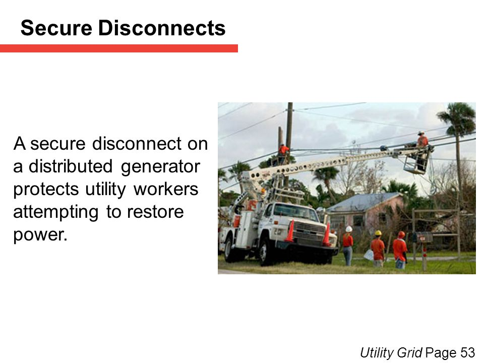 Secure Disconnects [A secure disconnect on a distributed generator protects utility workers attempting to restore power and can save lives.]